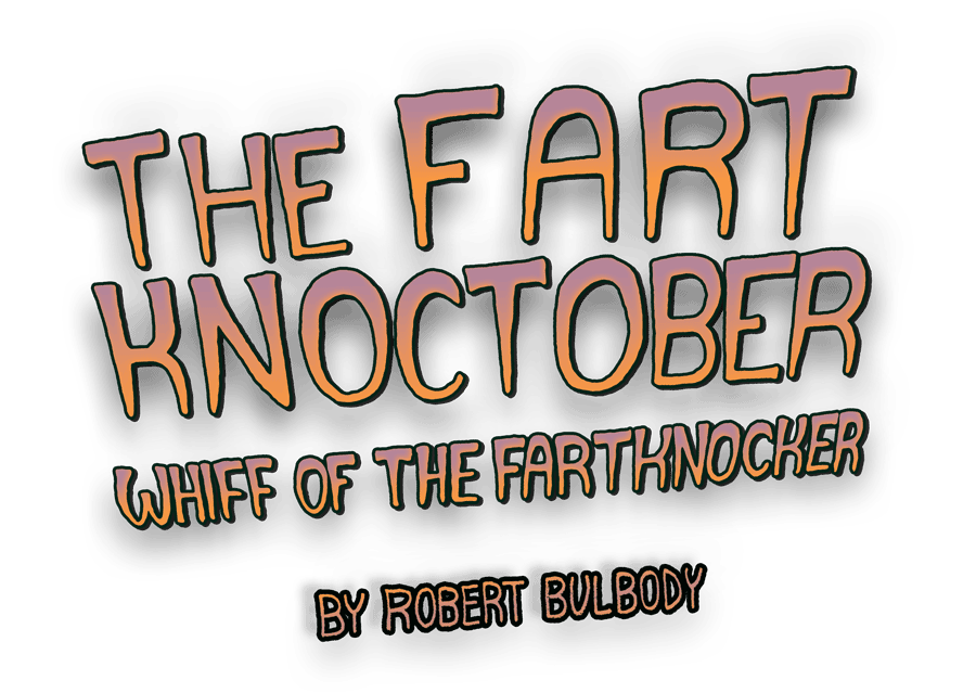 The Fart Knoctober: Whiff of the Fartknocker. By Robert Bulbody